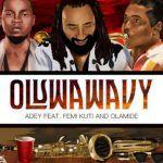 Adey – Oluwa Wavy Ft. Olamide & Femi Kuti (mp3)