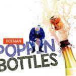 Dotman – Poppin Bottles (mp3)