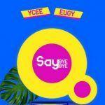 YCee – Say Bye Bye Ft. Eugy (mp3)