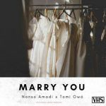 Nonso Amadi – Marry You ft. Tomi Owó (mp3)