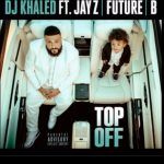DJ Khaled – Top Off Ft. JAY-Z, Future & Beyonce (mp3)