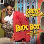 Grey C – Rude Boy Ft. Patoranking (mp3)