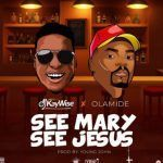 DJ Kaywise x Olamide – See Mary See Jesus (mp3)