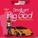 DJ Jimmy Jatt – Small Girl Big God ft. Olamide & Reminisce (mp3)