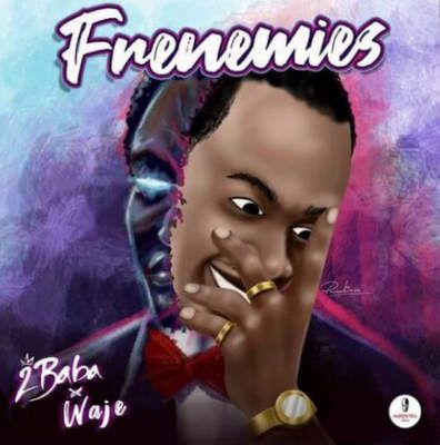 Download mp3 2Baba x Waje Frenemies mp3 download