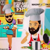 Magnito x Falz If To Say I Be Girl Ehn