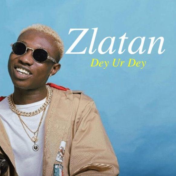Download Zlatan Dey Ur Dey mp3 download
