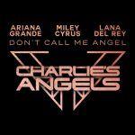 Ariana Grande, Miley Cyrus & Lana Del Rey – Don't Call Me Angel (Charlie's Angels)
