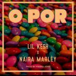 Lil Kesh – O Por ft. Naira Marley (Prod. Young Jonn)