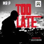 Mr. P – Too Late