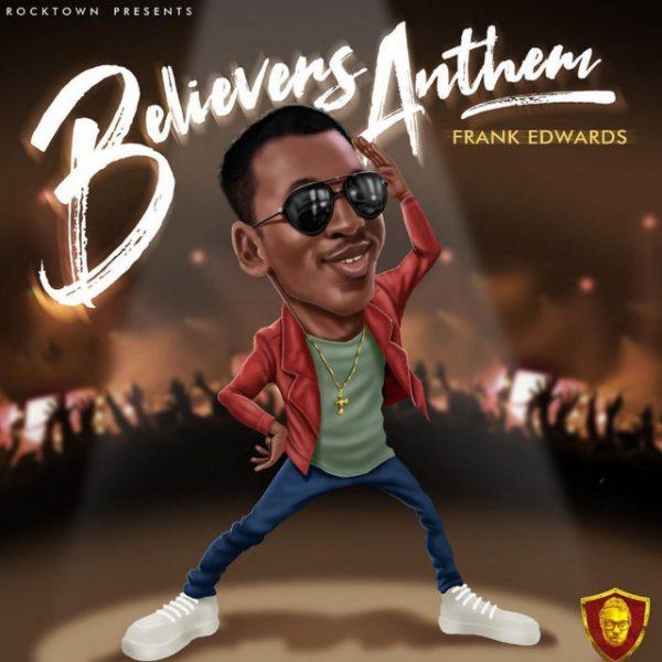 Frank Edwards Believers Anthem mp3