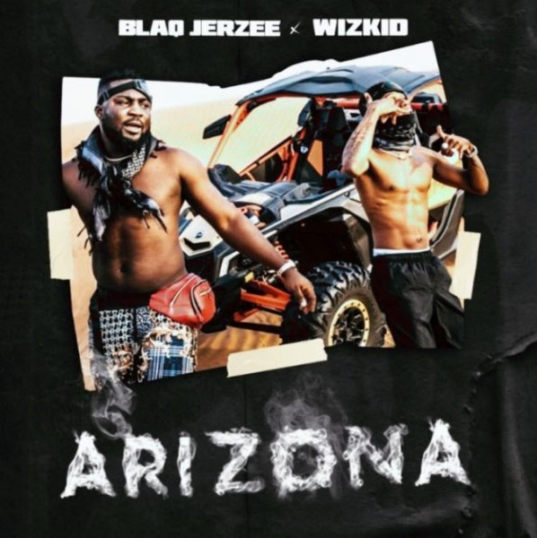 Blaq Jerzee – Arizona Ft. Wizkid
