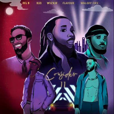 Del B Consider (Remix) ft. Wizkid, Flavour, Kes, Walshy Fire mp3