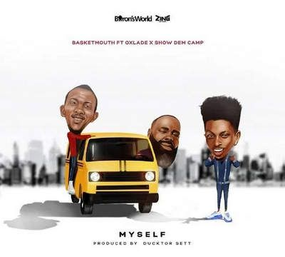 Basketmouth – Myself ft. Oxlade, Show Dem Camp