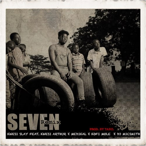 Kwesi Slay – Seven (Remix) ft. Kwesi Arthur, Medikal, Kofi Mole & Dj Micsmith