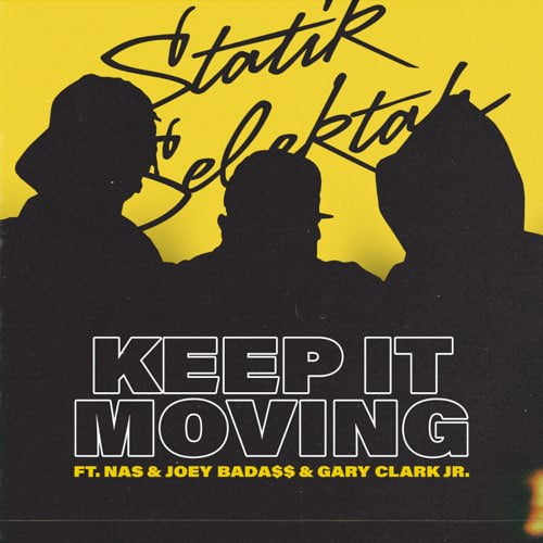 Statik Selektah – Keep It Moving ft. Nas, Joey Bada$$ & Gary Clark Jr.