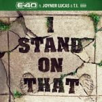 LYRICS: E-40 – I Stand on That ft. Joyner Lucas & T.I.