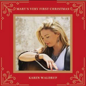 Karen Waldrup – Mary's Very First Christmas
