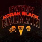 LYRICS: Kodak Black – Every Balmain