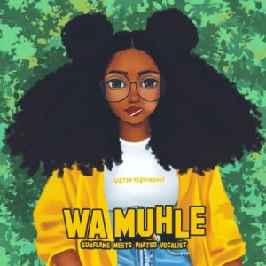 Deejay Sunflame – Wa Muhle ft Phatso Vocalist