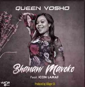 Queen Vosho – Bhanani Mavoko ft. Icon Lamaf